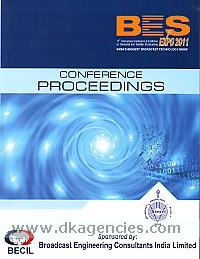 BES Expo 2011 :  conference proceedings : 17th International Conference & Exhibition on Terrestrial & Satellite Broadcasting, 24th, 25th, and 26th February, 2011, venue: Hall no. 12A, Pragati Maidan, New Delhi /