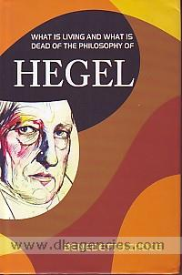 What is living and what is dead of the philosophy of Hegel /