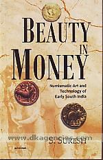 Beauty in money :  numismatic art and technology of early South India : up to and including the Pallava period /