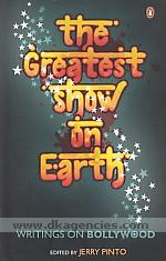 The greatest show on earth :  writings on Bollywood /