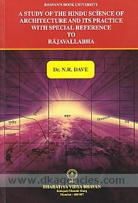 A study of the Hindu science of architecture and its practice with special reference to Rajavallabha /