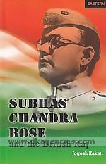 Subhas Chandra Bose and the British Raj /