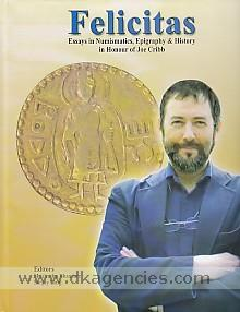 Felicitas :  essays in numismatics, epigraphy and history in honour of Joe Cribb /
