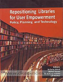 Repositioning libraries for user empowerment :  policy, planning and technology : conference papers, 13th MANLIBNET Annual Convention, October 13-15, 2011, University of Delhi South Campus, New Delhi-110021 /