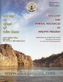 Geology and mineral resources of Madhya Pradesh =  Madhya Pradesa ka bhuvijnana evam khanija samsadhana /