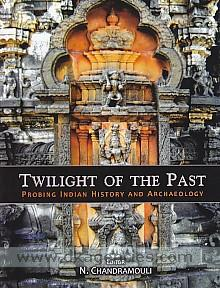 Twilight of the past :  probing Indian history and archaeology /