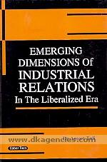 Emerging dimensions of industrial relations in the liberalized era /