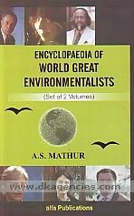 Encyclopaedia of world great environmentalists /