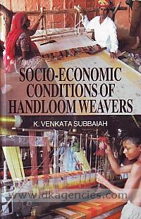 Socio-economic conditions of handloom weavers /