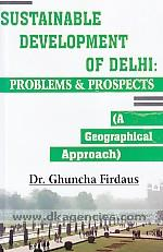 Sustainable development of Delhi :  problems and prospects : a geographical approach /
