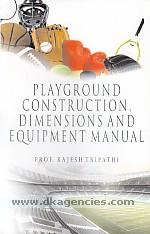 Playground construction, dimensions and equipment manual /