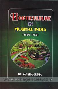 Horticulture in Mughal India, 1526-1750 /