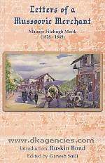 Letters of a Mussoorie merchant :  Mauger Fitzhugh Monk, [1828-1849] /