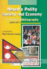Nepal's polity, society and economy :  a select bibliography, 2004-2011 /