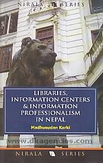 Libraries, information centers & information professionalism in Nepal /