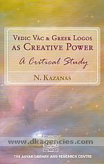 Vedic Vac and Greek logos as creative power :  a critical study /