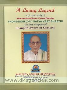 A living legend :  life and works of Mahamahopadhyaya, Padma Bhushan Professor (Dr.) Satya Vrat Shashtri, the first receipient of Jnanpith Award in Sanskrit /
