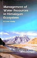 Management of water resources in Himalayan ecosystem :  a case study /