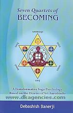 Seven quartets of becoming :  a transformational yoga psychology : based on the diaries of Sri Aurobindo /