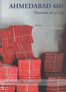 Ahmedabad 600 :  portraits of a city /