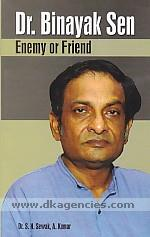 Dr. Binayak Sen :  enemy or friend /