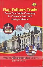Flag follows trade :  from East India Company to crown's rule and independence /