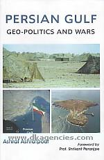 Persian Gulf :  geo-politics and wars /