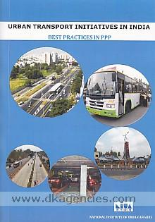 Urban transport initiatives in India :  best practices in PPP.