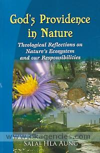 God's providence in nature :  theological reflections on nature's ecosystem and our responsibilities /