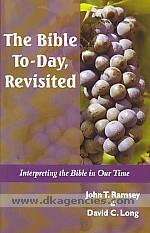 The Bible to-day, revisited :  interpreting the Bible in our time /