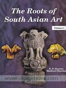The roots of South Asian art /