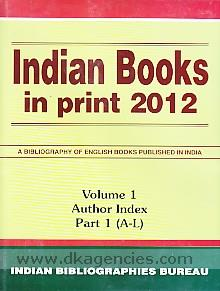 Indian books in print, 2012 :  a bibliography of Indian books published in English language /
