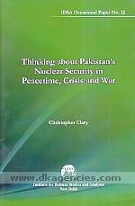 Thinking about Pakistan's nuclear security in peacetime, crisis and war /