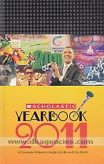 Scholastic yearbook 2011 :  [a complete reference guide to India and the world] /