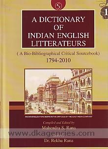 A dictionary of Indian English litterateurs :  a bio-bibliographical critical sourcebook, 1794-2010 /