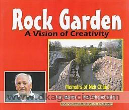 Rock Garden :  a vision of creativity : memoirs of Nek Chand /