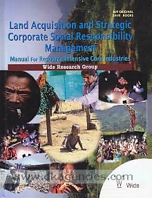 Land acquisition and strategic corporate social responsibility management :  manual for resource intensive core industries /