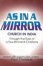 As in a mirror :  Church in India : through the eyes of a few eminent Christians /