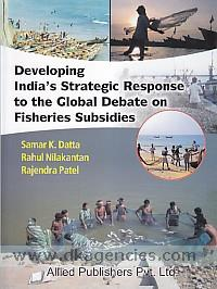 Developing India's strategic response to the global debate on fisheries subsidies /