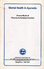Mental health in ayurveda :  [source book of Charaka & Sushruta Samhita] /