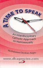 A time to speak :  an interdisciplinary Catholic approach to homosexuality /
