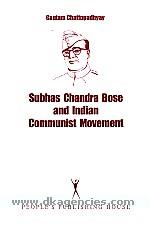Subhas Chandra Bose and Indian communist movement :  a study of cooperation and conflict /