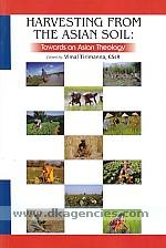 Reaping a harvest from the Asian soil :  towards an Asian theology /