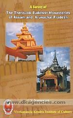 A survey of the Theravadi Buddhist monasteries of Assam and Arunachal Pradesh :  based on field-study /