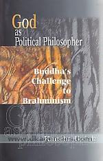 God as political philosopher :  Buddha's challenge to Brahminism /