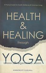 Health & healing through yoga :  [a practical guide for health, wellbeing & conscious living] /