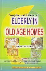 Perceptions and problems of elderly in old age homes /
