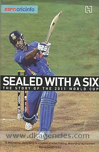 Sealed with a six :  the story of the 2011 World Cup.