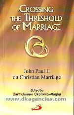 Crossing the threshold of marriage :  John Paul II on Christian marriage /