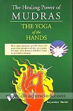 The healing power of mudras :  the yoga of the hands : how simple positioning of the fingers for prescribed periods everyday rejuvenates the body, heals diseases and slowly leads to spiritual awakening /